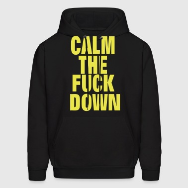 CALM THE FUCK DOWN - Men's Hoodie