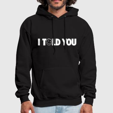I TOLD YOU - Men's Hoodie