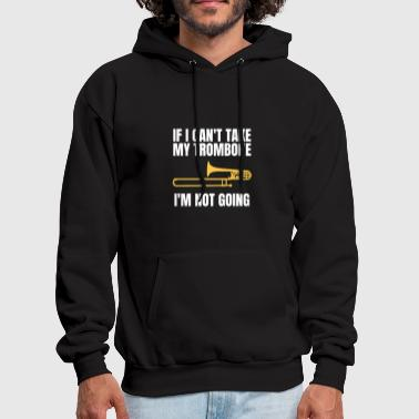 If I Can't Take My Trombone I'm Not Going T-Shirt - Men's Hoodie