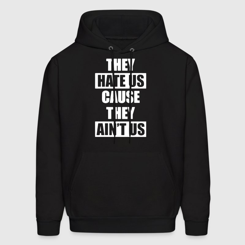 They Hate Us Cause They Ain;t Us - Men's Hoodie