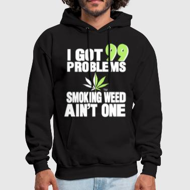 Everyday I GOT 99 PROBLEMS SMOKING WEED AIN'T ONE - Men's Hoodie