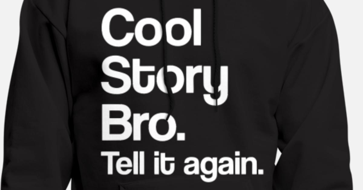 cool story bro tell it again by csm spreadshirt
