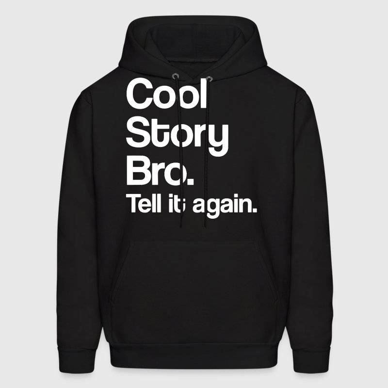 cool story bro. tell it again. - Men's Hoodie