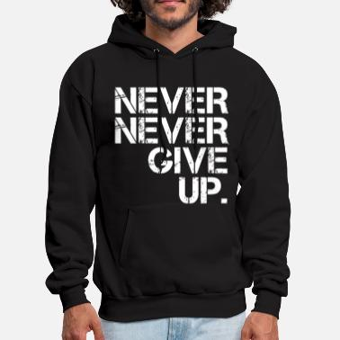 Never Give Up Never Never Give Up - Men's Hoodie
