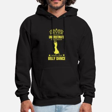Belly Dance NEVER UNDERESTIMATE A WOMAN WHO CAN BELLY DANCE! - Men's Hoodie