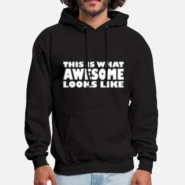 I Am Awesome This is what awesome looks like - Men's Hoodie