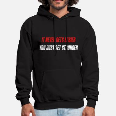 Funny Quotes it never gets easier - You just get stronger - Men's Hoodie