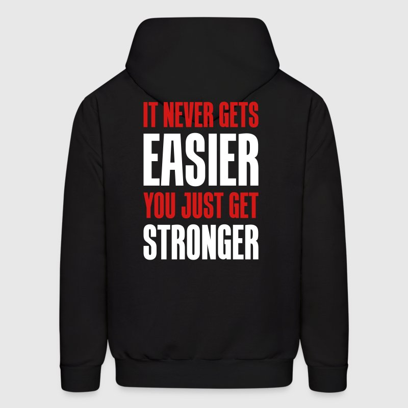it never gets easier - You just get stronger - Men's Hoodie