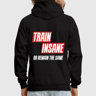Train Train insane or remain the same 3 Colors - Men's Hoodie