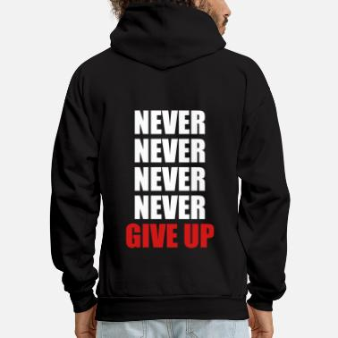 Up Never never never never give up - Men's Hoodie