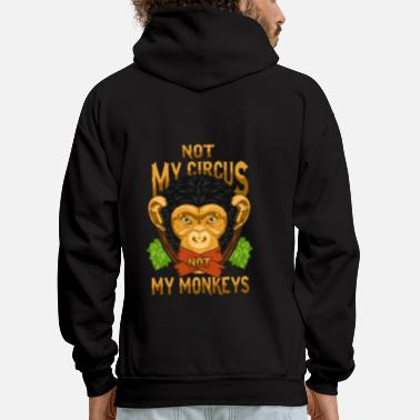 Circus Not My Circus Not My Monkeys / Affe - Men's Hoodie