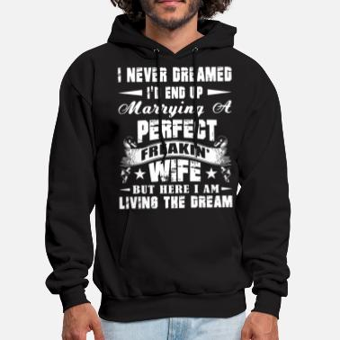 End I never dreamed Id end up marrying a perfect freak - Men's Hoodie