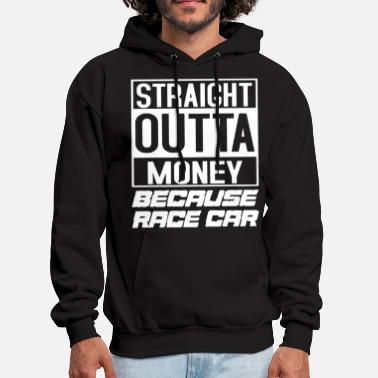 Street Because Racecar Race Car Outta Money street outlaw - Men's Hoodie