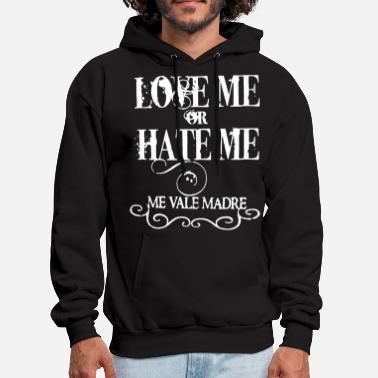 love me or hate me me vale madre girlfriend t shir - Men's Hoodie