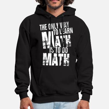 the only way to learn math is to do math science m - Men's Hoodie