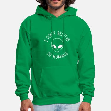 I DON T BELIEVE IN HUMANS ALIEN UFO SPACESHIP FASH - Men's Hoodie