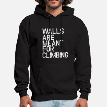Climbing Wall Walls are Meant for Climbing - Mountain Gift - Men's Hoodie