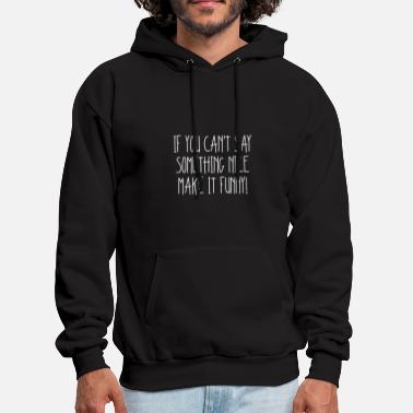 Funny Sayings Funny Saying make it funny gift - Men's Hoodie