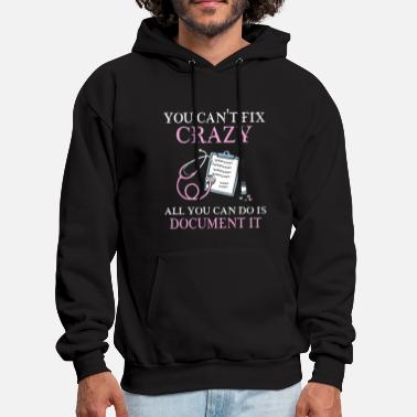 you can t fix crazy all you can do is document it - Men's Hoodie