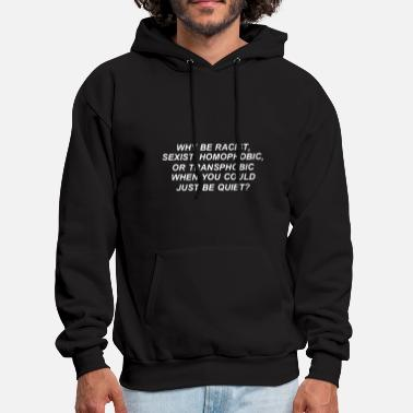 why be racist sexist homophobic or transphobic whe - Men's Hoodie