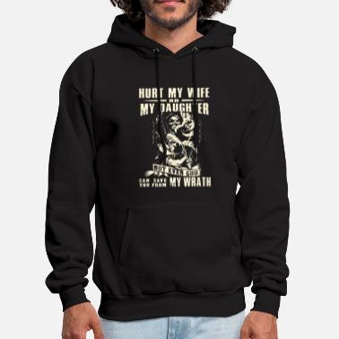 hurt my wife or my daughter not even go can save y - Men's Hoodie