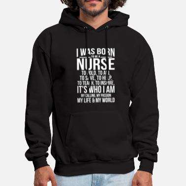 I was born to be a nurse to hold to aid to save to - Men's Hoodie