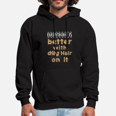Everything Is Better With Dog Hair On It - Men's Hoodie