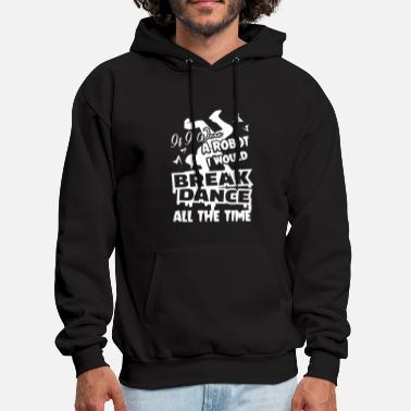 Break Dance Break Dance Shirt - Men's Hoodie