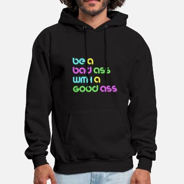 Bad-ass BE A BAD ASS WITH A GOOD ASS - Men's Hoodie