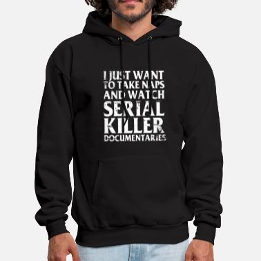 Serial Killer i just want t take naps and watch serial killer do - Men's Hoodie