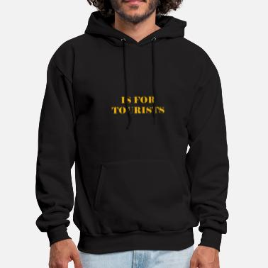Tourist IS FOR TOURISTS - Men's Hoodie