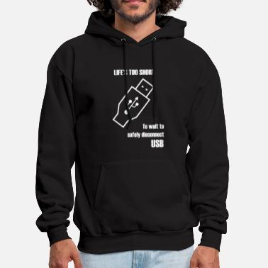Usb USB - Life's Too Short to Wait to Safely Disconn - Men's Hoodie