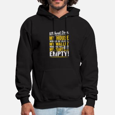 House Without dogs my house would be clean - Men's Hoodie