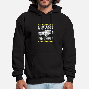 Street New Street Racing Is Not A Crime Dominican - Men's Hoodie