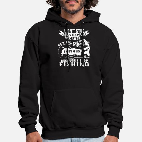 14e5d33f I Don't Stop Fishing Because I Get Old T Shirt Men's Hoodie ...