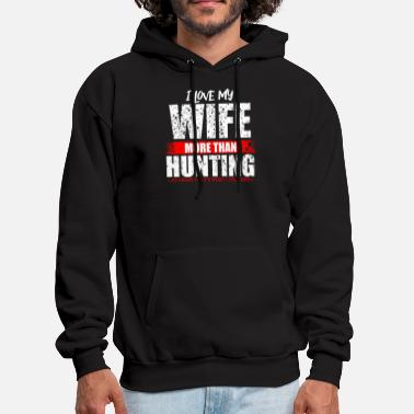 71530931260a Hunt HUNTING- Love my wife more than hunting funny Hunt - Men  39 . Men s  Hoodie
