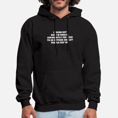 Idea I Found Out Why I Am Single - Men's Hoodie