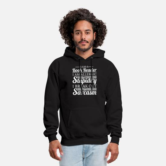 Sarcasm Hoodies & Sweatshirts - i am a book reader i am allergic to stupidity i br - Men's Hoodie black