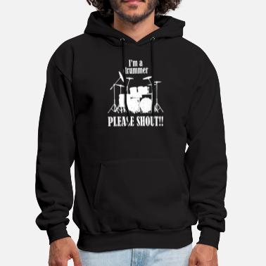 Drums Im A Drummer Please Shout band music drums drummin - Men's Hoodie