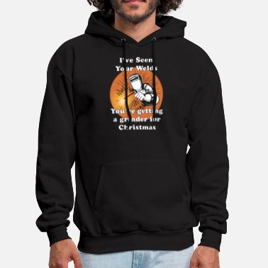 i have seen your welds you are getting a grinder f - Men's Hoodie
