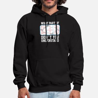 Hockey Ice Hockey What part of don't you understand - Men's Hoodie
