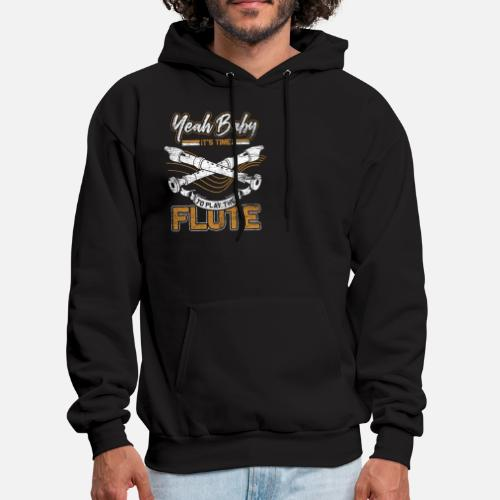 6e8e726f7 Yeah Baby It's Time To Play The Flute Men's Hoodie   Spreadshirt