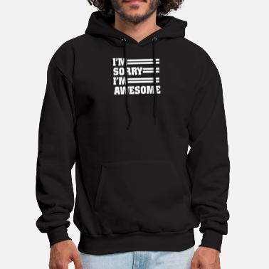 Sorry Awesome Im Sorry Im Awesome - Men's Hoodie