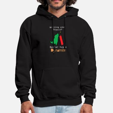 Thesis Writing Your Thesis Better Hug A Dynamite - Men's Hoodie