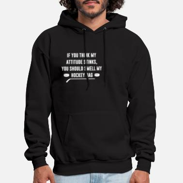 Attitude If You Think My Attitude Stinks You Should Smell - Men's Hoodie