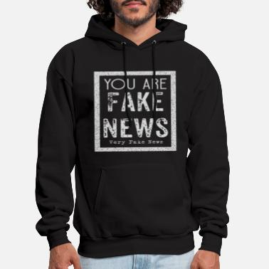 Fake You Are Fake News - Very Fake News - Men's Hoodie