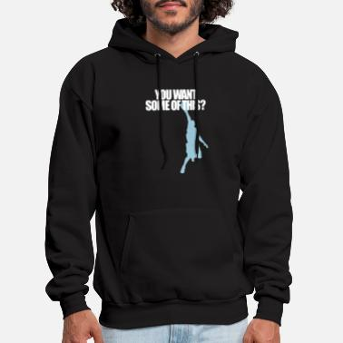 YOU WANT SOME OF THIS? - Men's Hoodie