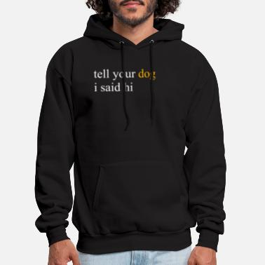 Tell Tell Your Dog I Said Hi T Shirt - Men's Hoodie