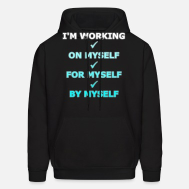 I/'m Working On Myself For Myself By Myself Motivation Hoodie Pullover
