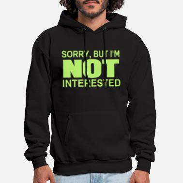 SORRY BUT I'M NOT INTERESTED - Men's Hoodie